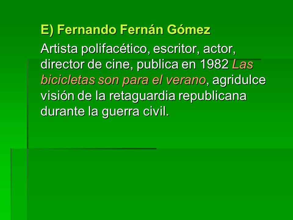 E) Fernando Fernán Gómez Artista polifacético, escritor, actor, director de cine, publica en 1982 Las bicicletas son para el verano, agridulce visión de la retaguardia republicana durante la guerra civil.