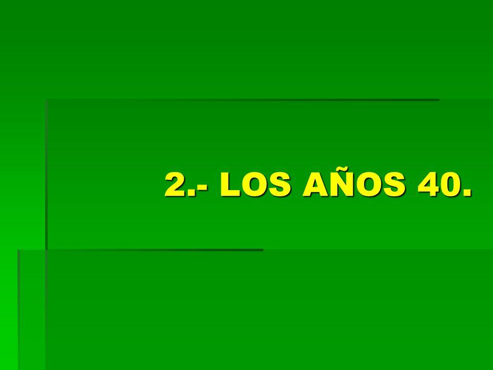 2.- LOS AÑOS 40.