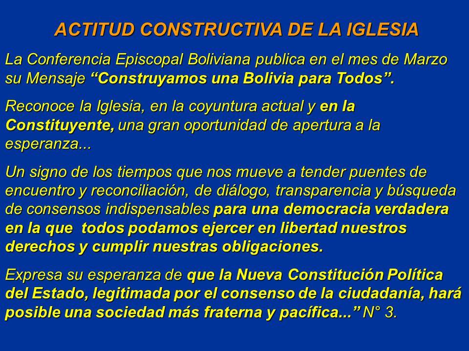 ACTITUD CONSTRUCTIVA DE LA IGLESIA ACTITUD CONSTRUCTIVA DE LA IGLESIA La Conferencia Episcopal Boliviana publica en el mes de Marzo su Mensaje Construyamos una Bolivia para Todos.