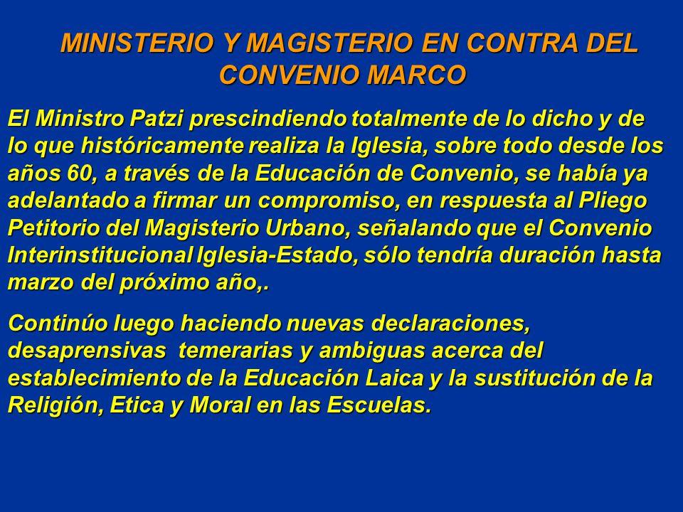 MINISTERIO Y MAGISTERIO EN CONTRA DEL CONVENIO MARCO MINISTERIO Y MAGISTERIO EN CONTRA DEL CONVENIO MARCO El Ministro Patzi prescindiendo totalmente de lo dicho y de lo que históricamente realiza la Iglesia, sobre todo desde los años 60, a través de la Educación de Convenio, se había ya adelantado a firmar un compromiso, en respuesta al Pliego Petitorio del Magisterio Urbano, señalando que el Convenio Interinstitucional Iglesia-Estado, sólo tendría duración hasta marzo del próximo año,.