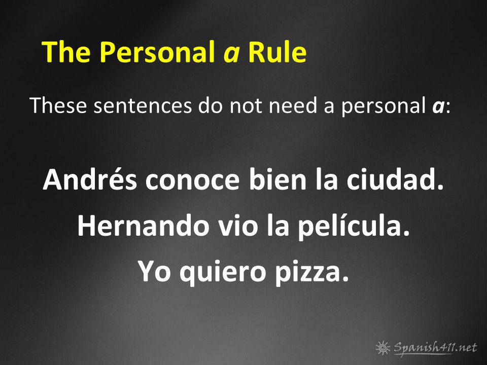 The Personal a Rule These sentences do not need a personal a: Andrés conoce bien la ciudad.