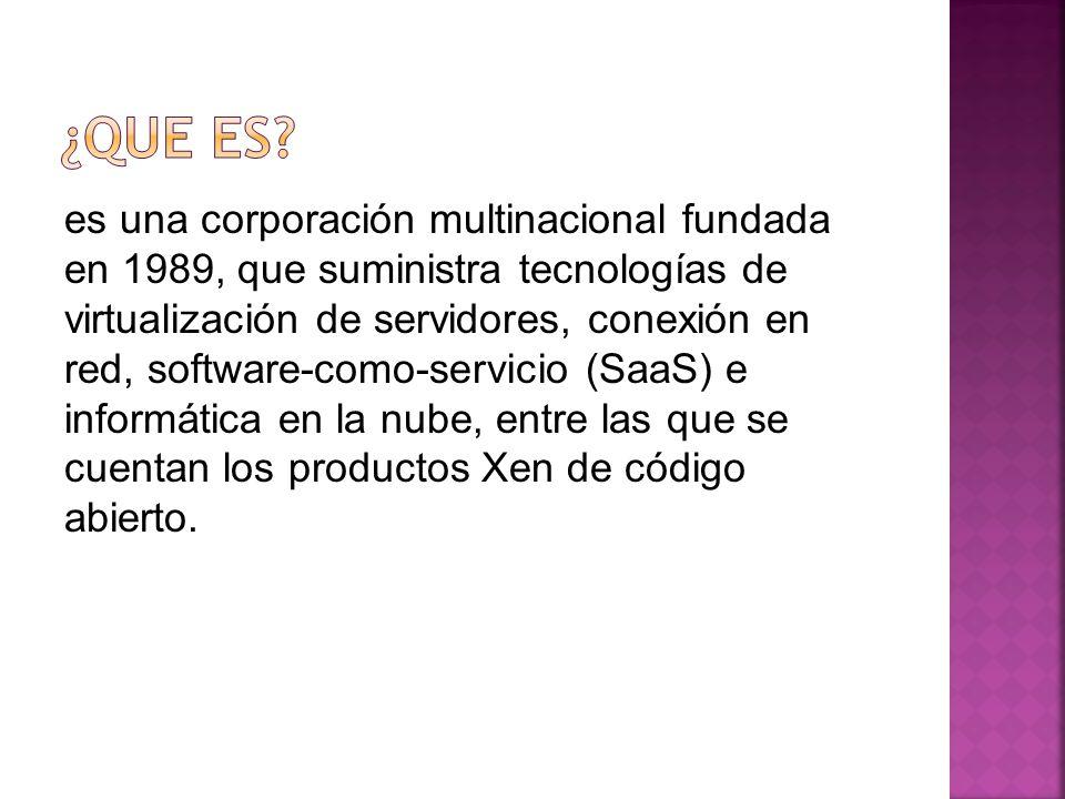 es una corporación multinacional fundada en 1989, que suministra tecnologías de virtualización de servidores, conexión en red, software-como-servicio (SaaS) e informática en la nube, entre las que se cuentan los productos Xen de código abierto.