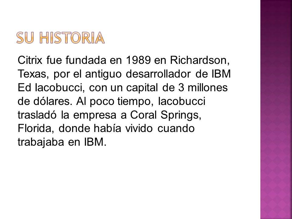 Citrix fue fundada en 1989 en Richardson, Texas, por el antiguo desarrollador de IBM Ed Iacobucci, con un capital de 3 millones de dólares.