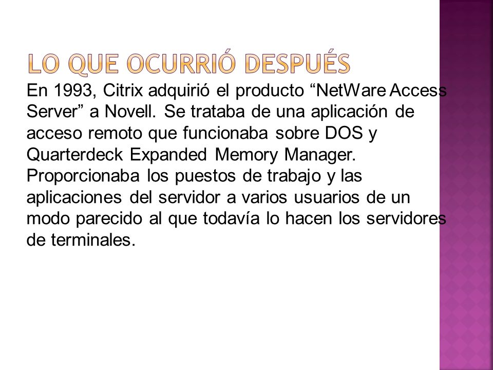 En 1993, Citrix adquirió el producto NetWare Access Server a Novell.