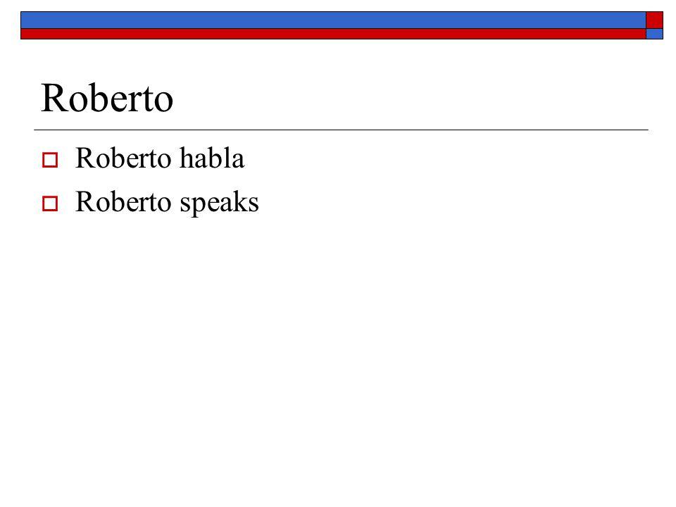 Roberto Roberto habla Roberto speaks