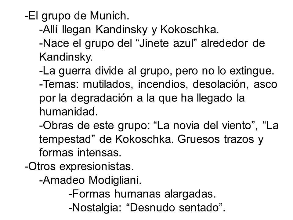 -El grupo de Munich. -Allí llegan Kandinsky y Kokoschka. -Nace el grupo del Jinete azul alrededor de Kandinsky. -La guerra divide al grupo, pero no lo