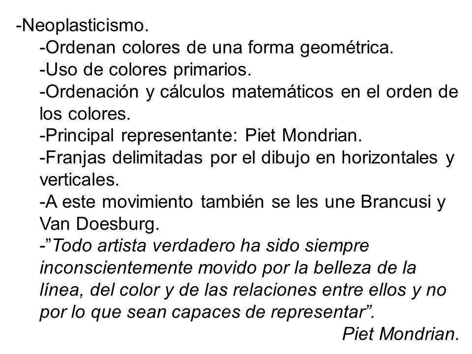 -Neoplasticismo. -Ordenan colores de una forma geométrica. -Uso de colores primarios. -Ordenación y cálculos matemáticos en el orden de los colores. -