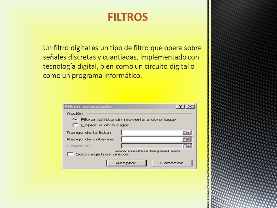 FILTROS Un filtro digital es un tipo de filtro que opera sobre señales discretas y cuantiadas, implementado con tecnología digital, bien como un circuito digital o como un programa informático.