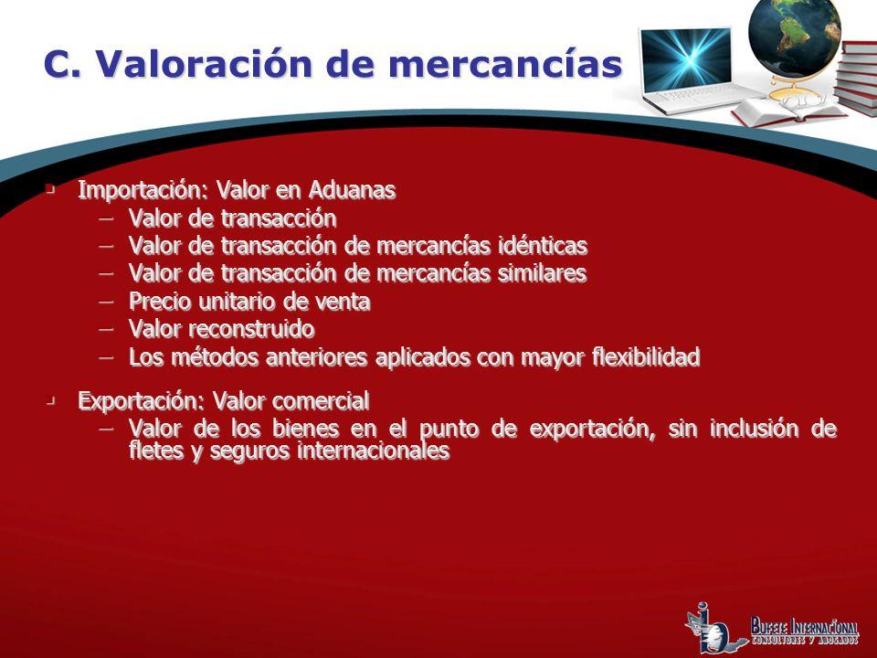 C. Valoración de mercancías Importación: Valor en Aduanas Importación: Valor en Aduanas Valor de transacción Valor de transacción Valor de transacción