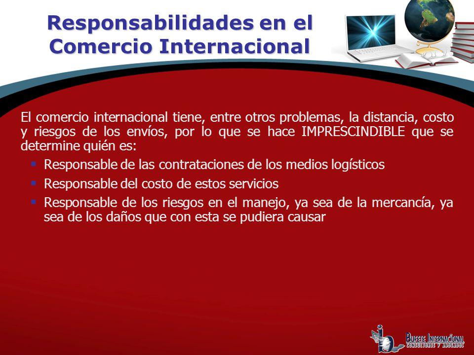 Responsabilidades en el Comercio Internacional El comercio internacional tiene, entre otros problemas, la distancia, costo y riesgos de los envíos, po