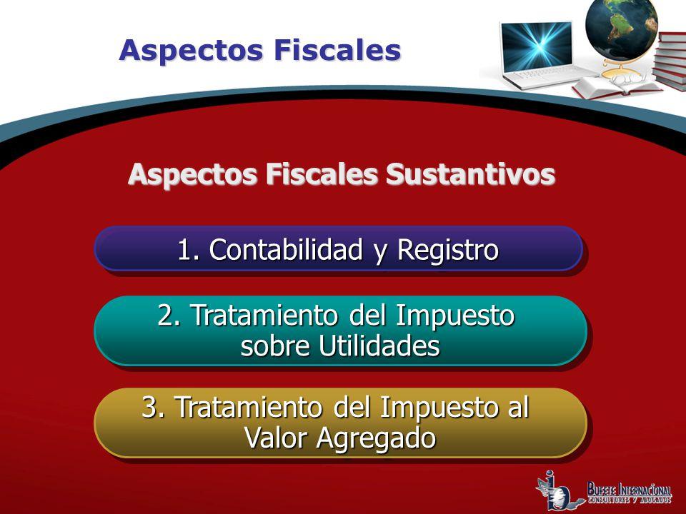 Aspectos Fiscales 1. Contabilidad y Registro 2. Tratamiento del Impuesto sobre Utilidades 2. Tratamiento del Impuesto sobre Utilidades 3. Tratamiento