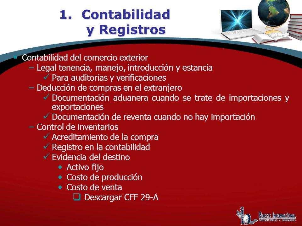 1.Contabilidad y Registros Contabilidad del comercio exterior Legal tenencia, manejo, introducción y estancia Para auditorias y verificaciones Deducci