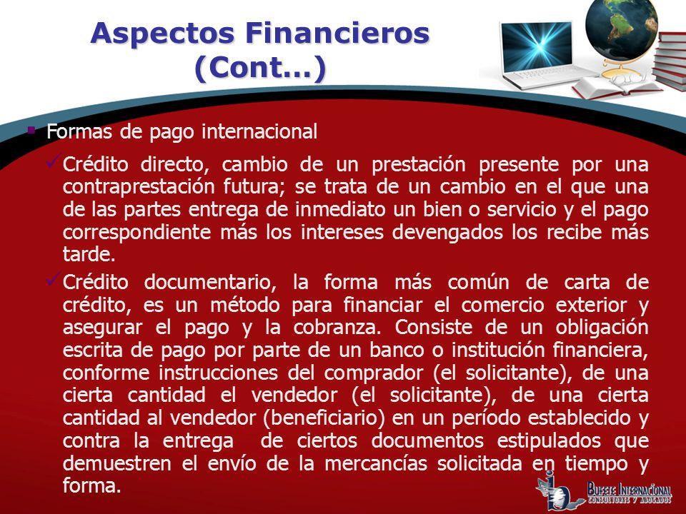Aspectos Financieros (Cont…) Formas de pago internacional Crédito directo, cambio de un prestación presente por una contraprestación futura; se trata