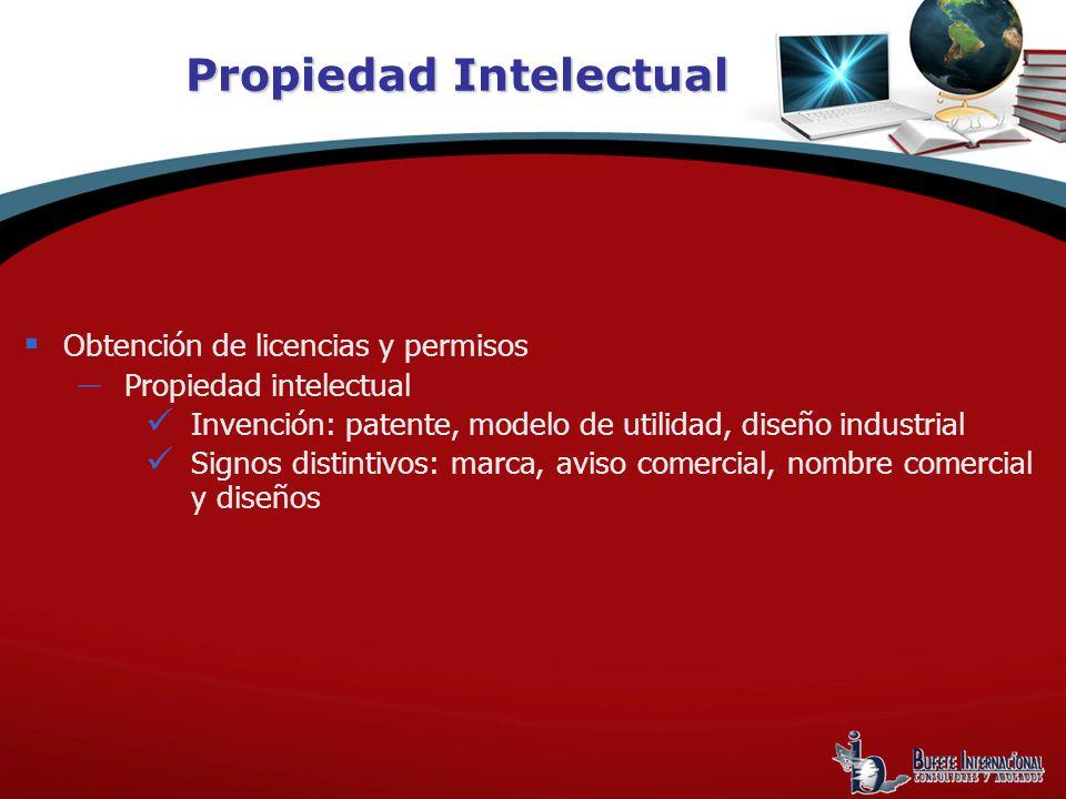 Obtención de licencias y permisos Propiedad intelectual Invención: patente, modelo de utilidad, diseño industrial Signos distintivos: marca, aviso comercial, nombre comercial y diseños Propiedad Intelectual