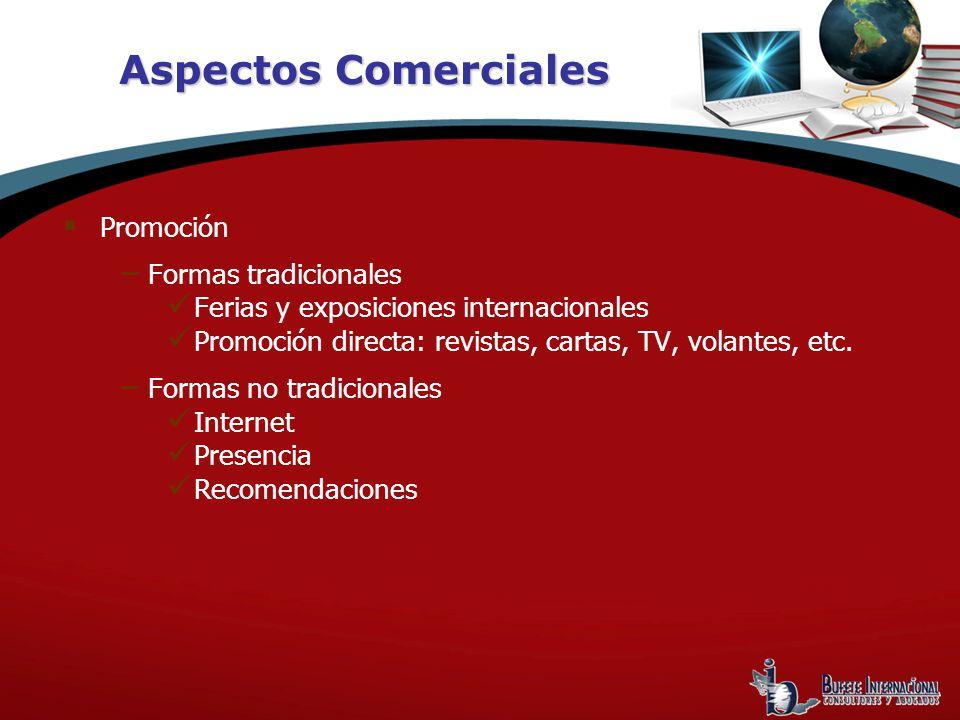 Aspectos Comerciales Promoción Formas tradicionales Ferias y exposiciones internacionales Promoción directa: revistas, cartas, TV, volantes, etc. Form