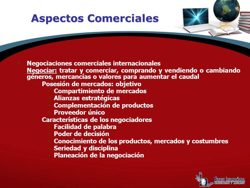 Aspectos Comerciales Negociaciones comerciales internacionales Negociar: tratar y comerciar, comprando y vendiendo o cambiando géneros, mercancías o v
