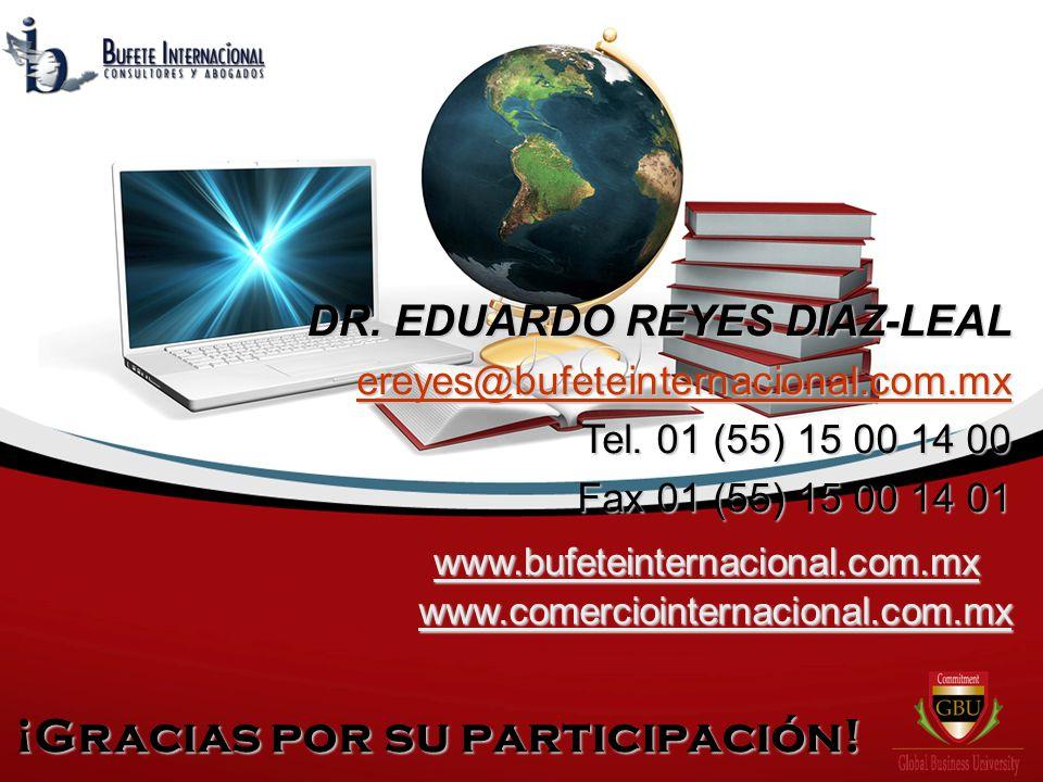 DR. EDUARDO REYES DIAZ-LEAL ereyes@bufeteinternacional.com.mx Tel. 01 (55) 15 00 14 00 Fax 01 (55) 15 00 14 01 www.bufeteinternacional.com.mx www.come