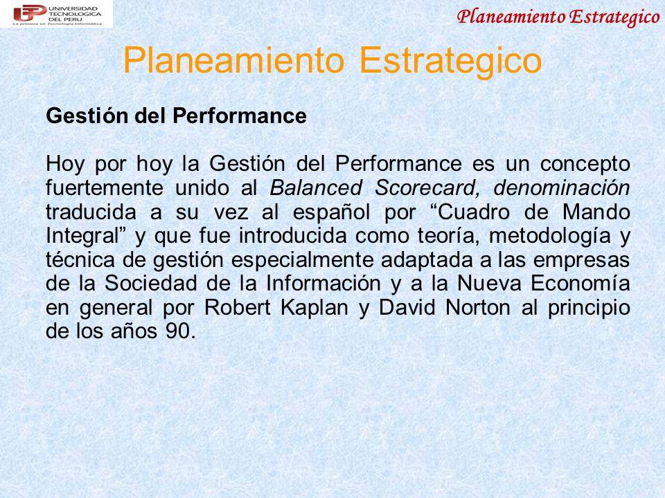 Gestión del Performance Hoy por hoy la Gestión del Performance es un concepto fuertemente unido al Balanced Scorecard, denominación traducida a su vez