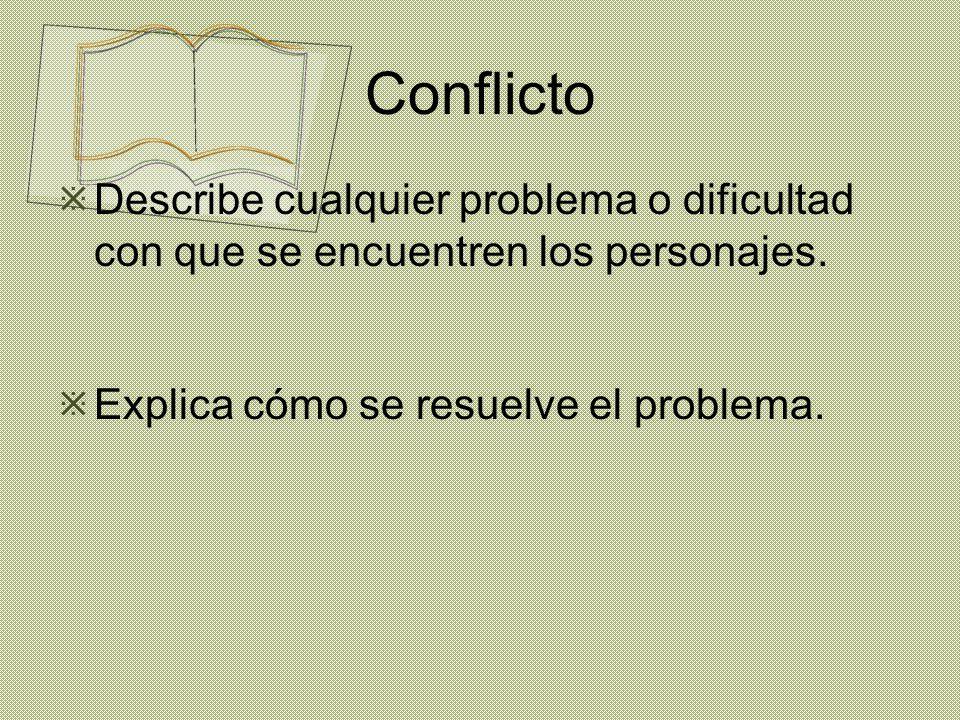 Conflicto Describe cualquier problema o dificultad con que se encuentren los personajes.