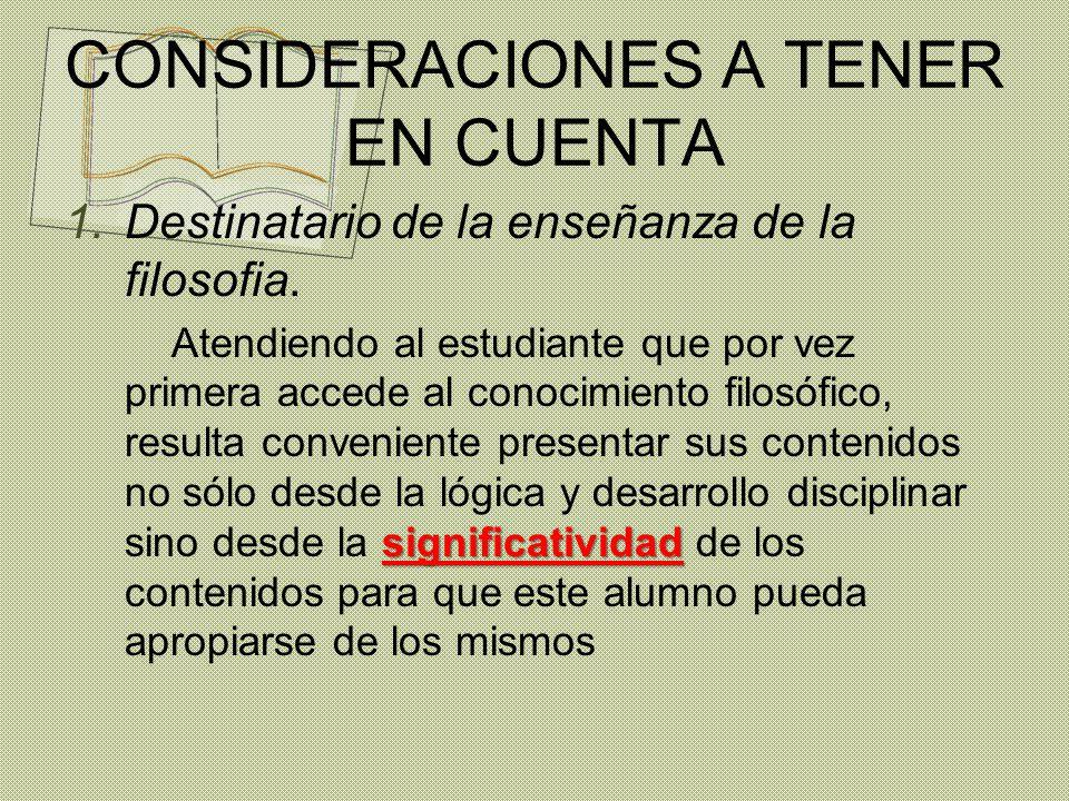 CONSIDERACIONES A TENER EN CUENTA 1.Destinatario de la enseñanza de la filosofia.