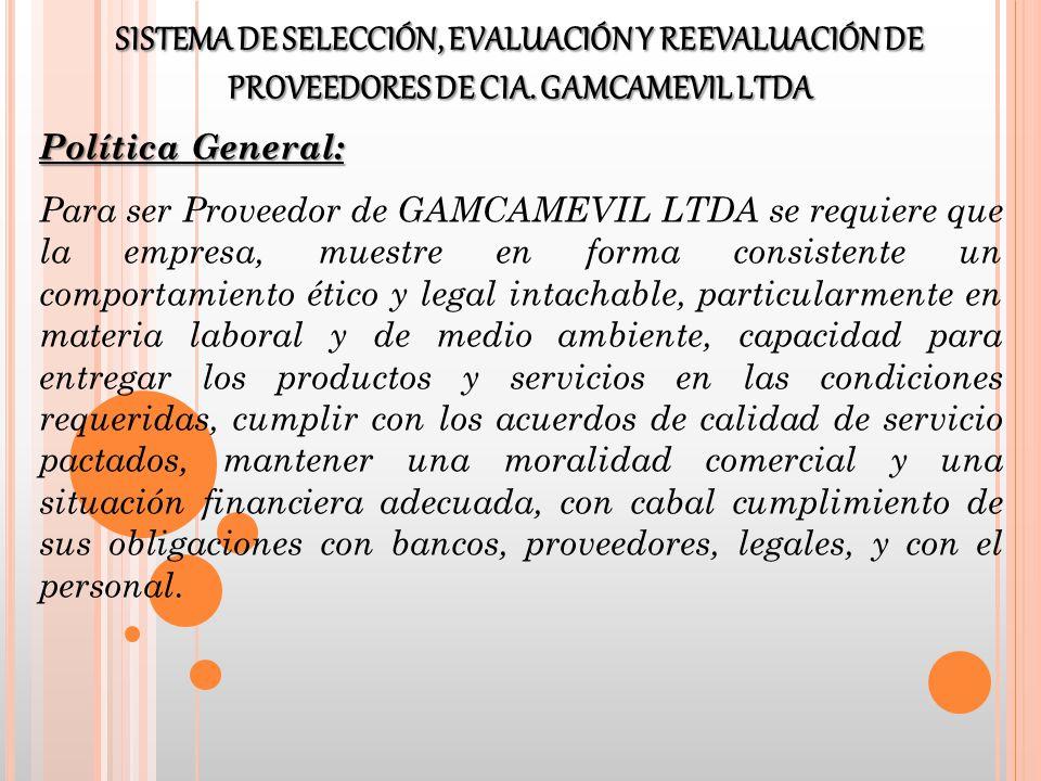 Política General: Para ser Proveedor de GAMCAMEVIL LTDA se requiere que la empresa, muestre en forma consistente un comportamiento ético y legal intac