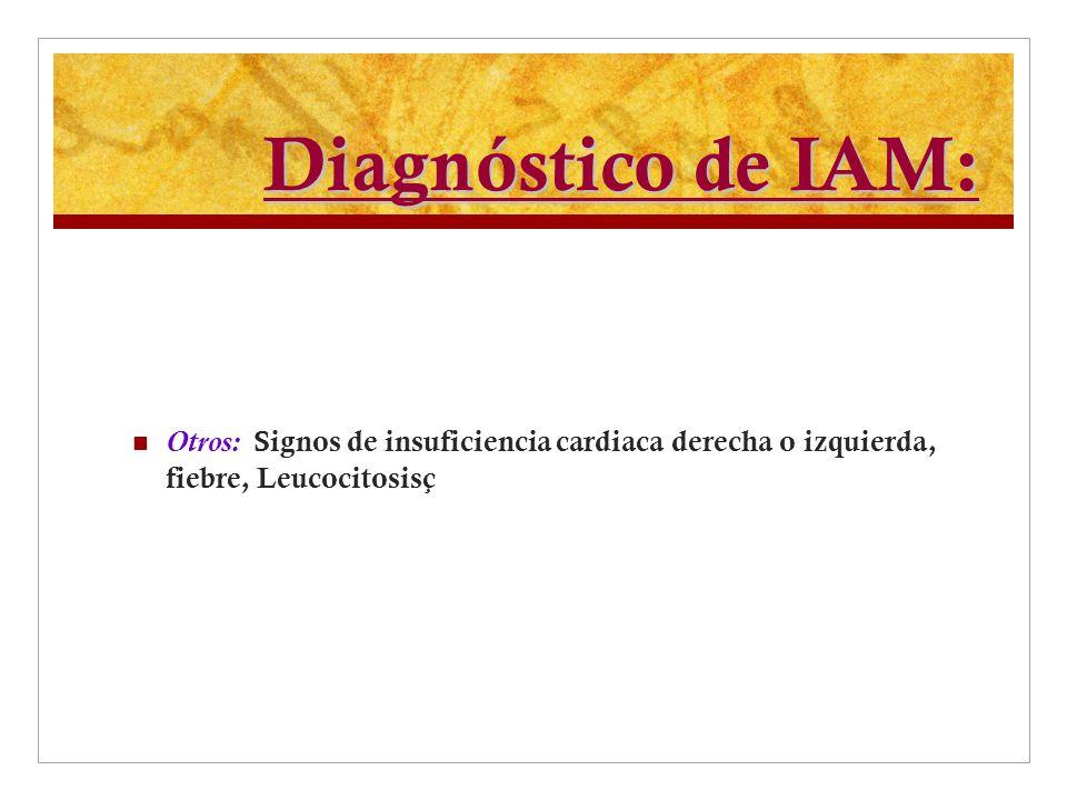Diagnóstico de IAM: Otros: Signos de insuficiencia cardiaca derecha o izquierda, fiebre, Leucocitosisç