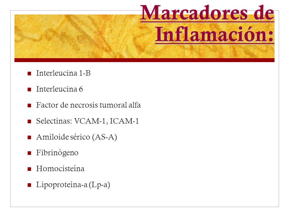Marcadores de Inflamación: Interleucina 1-B Interleucina 6 Factor de necrosis tumoral alfa Selectinas: VCAM-1, ICAM-1 Amiloide sérico (AS-A) Fibrinóge