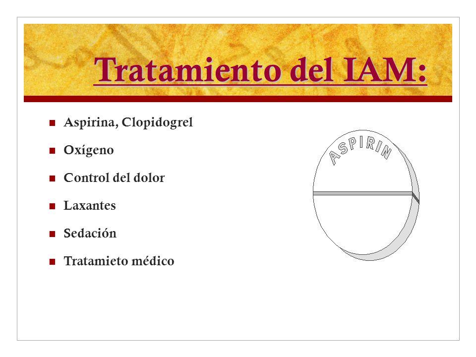 Tratamiento del IAM: Aspirina, Clopidogrel Oxígeno Control del dolor Laxantes Sedación Tratamieto médico