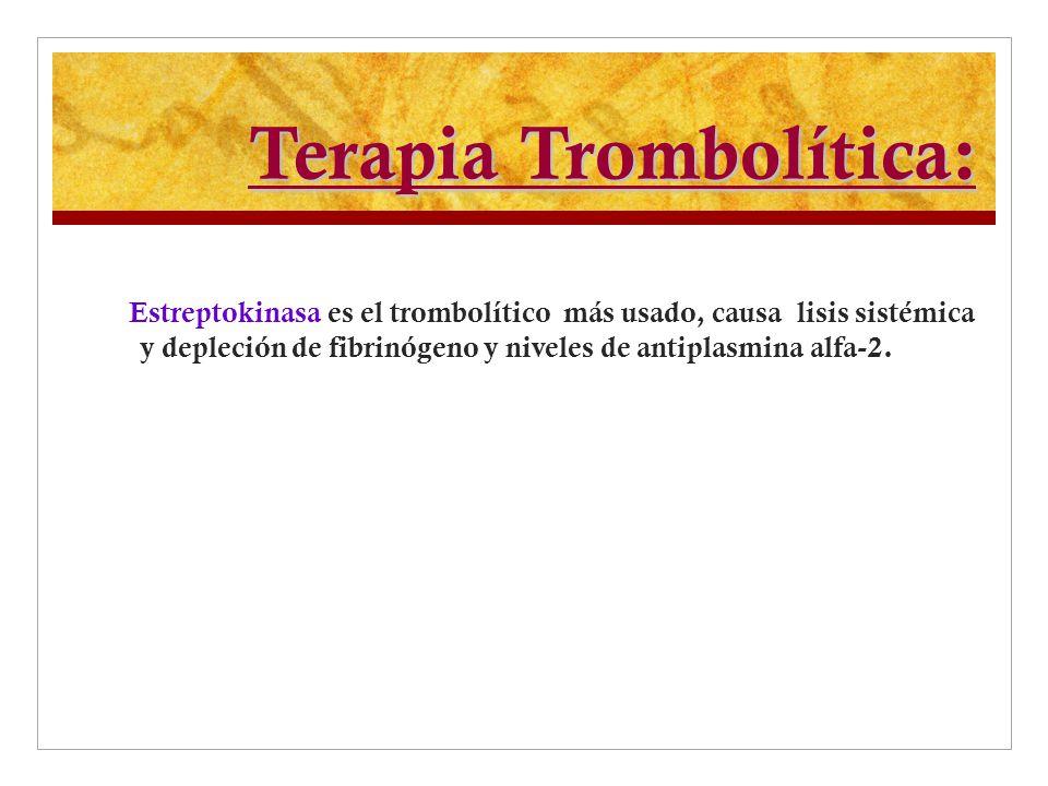 Terapia Trombolítica: Estreptokinasa es el trombolítico más usado, causa lisis sistémica y depleción de fibrinógeno y niveles de antiplasmina alfa-2.