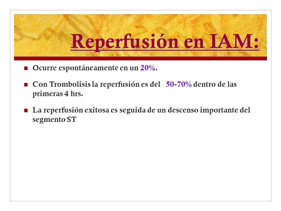 Reperfusión en IAM: Ocurre espontáneamente en un 20%. Con Trombolisis la reperfusión es del 50-70% dentro de las primeras 4 hrs. La reperfusión exitos