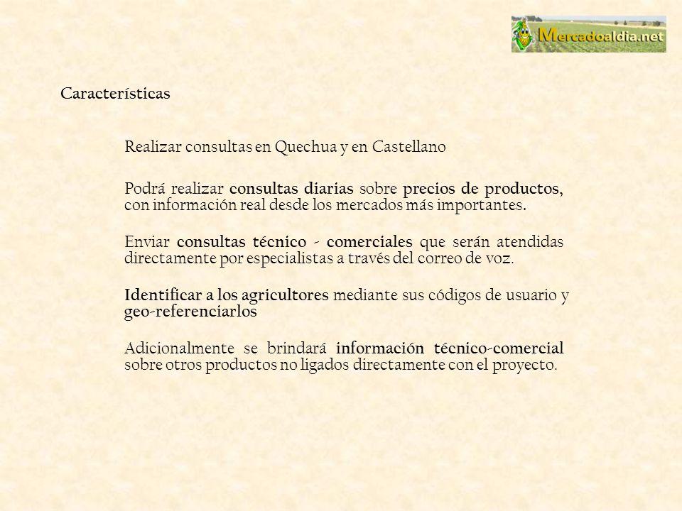 Características Realizar consultas en Quechua y en Castellano Podrá realizar consultas diarias sobre precios de productos, con información real desde