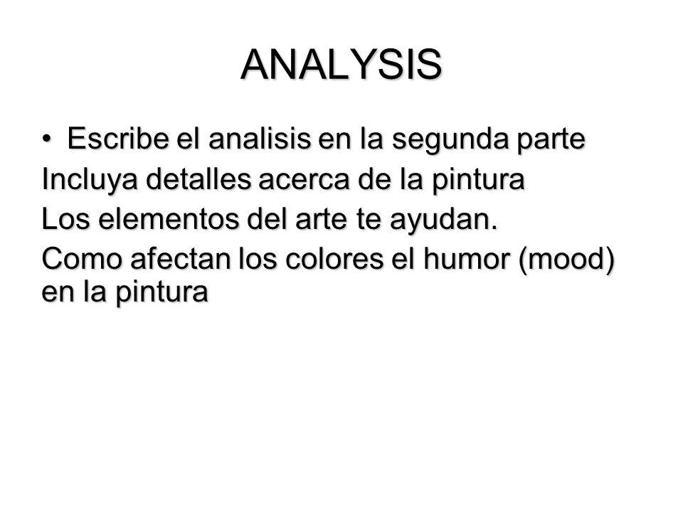 ANALYSIS Escribe el analisis en la segunda parteEscribe el analisis en la segunda parte Incluya detalles acerca de la pintura Los elementos del arte t