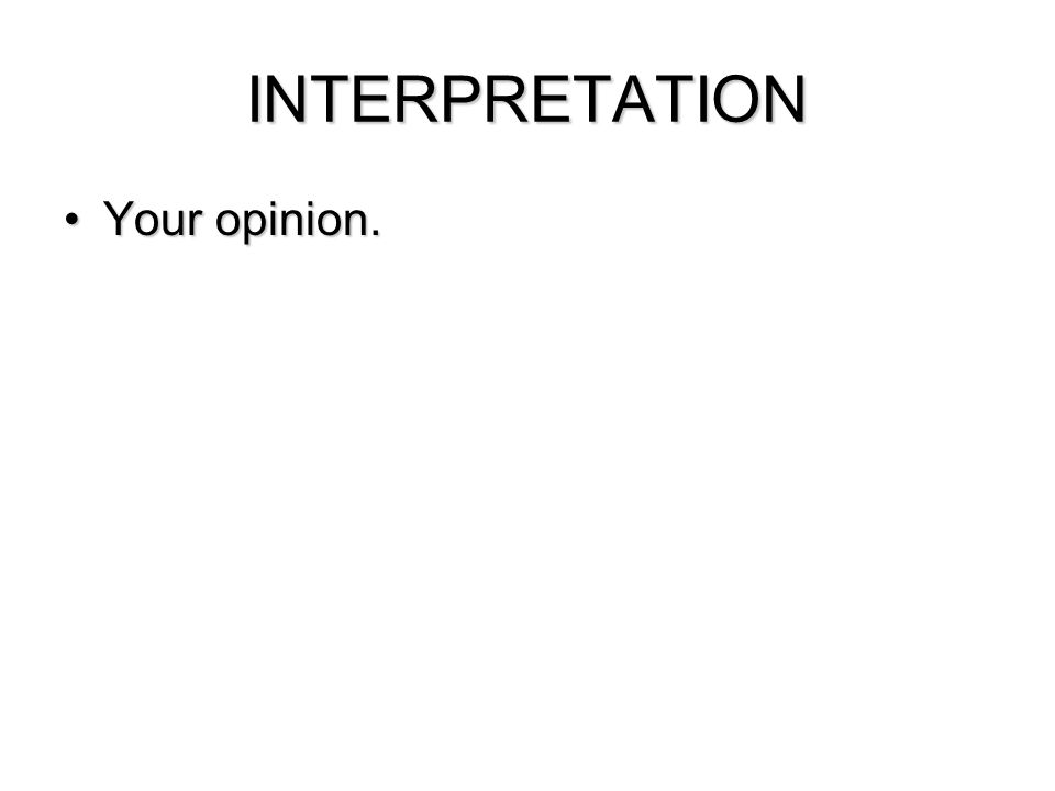 INTERPRETATION Your opinion.Your opinion.