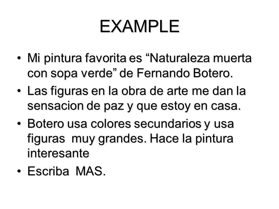EXAMPLE Mi pintura favorita es Naturaleza muerta con sopa verde de Fernando Botero.Mi pintura favorita es Naturaleza muerta con sopa verde de Fernando