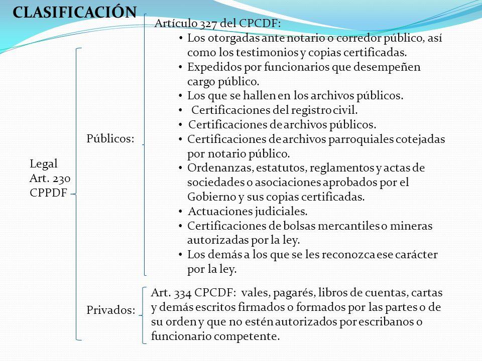 Legal Art. 230 CPPDF Públicos: Privados: Artículo 327 del CPCDF: Los otorgadas ante notario o corredor público, así como los testimonios y copias cert