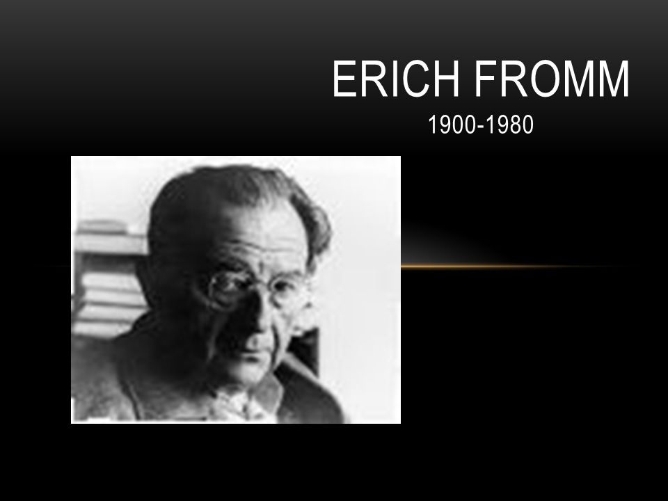 ERICH FROMM 1900-1980