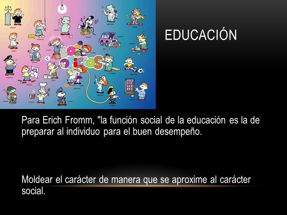 EDUCACIÓN Para Erich Fromm,