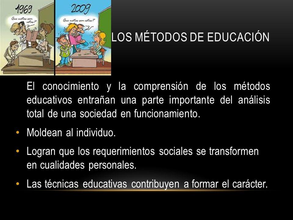 LOS MÉTODOS DE EDUCACIÓN El conocimiento y la comprensión de los métodos educativos entrañan una parte importante del análisis total de una sociedad e