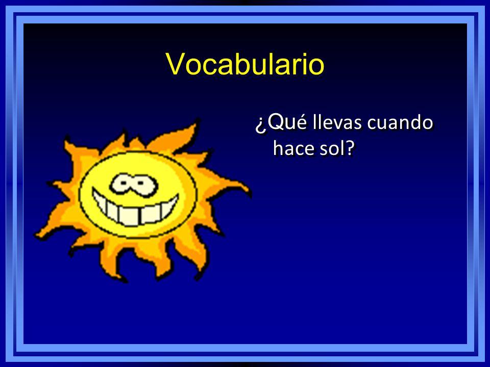 Vocabulario ¿Qu é llevas cuando hace sol?