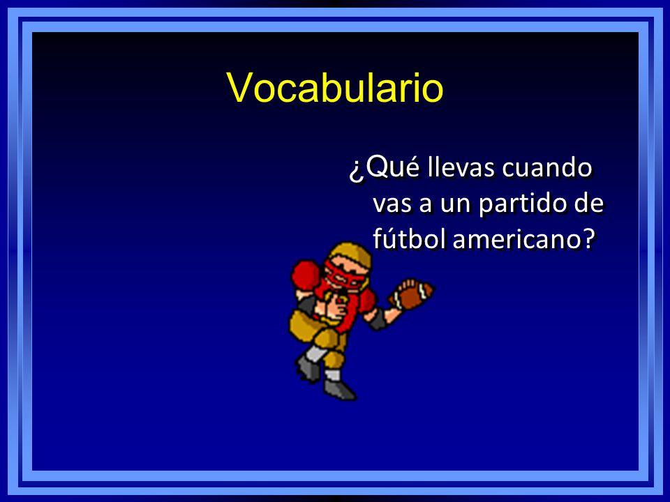 Vocabulario ¿Qu é llevas cuando vas a un partido de fútbol americano?