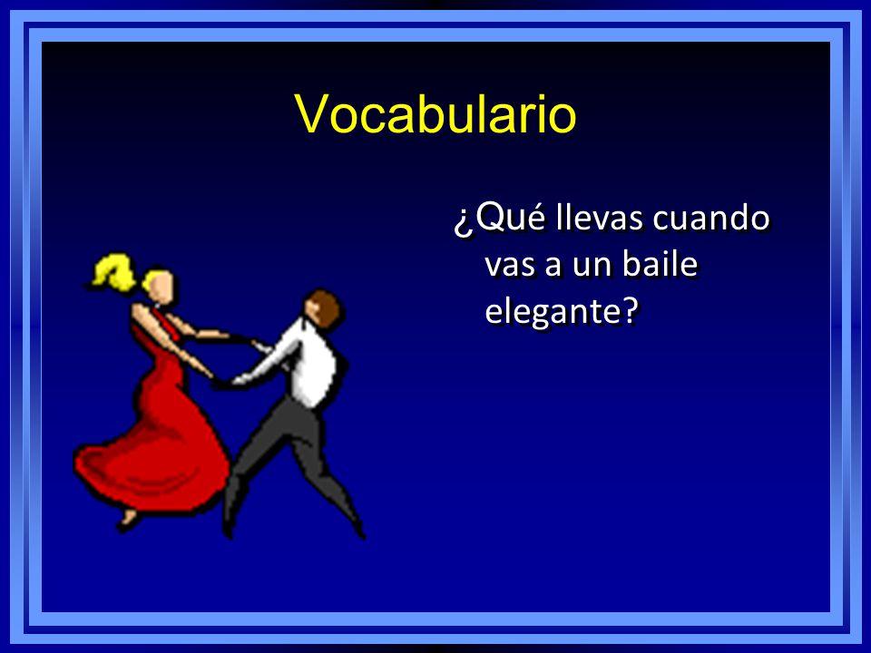 Vocabulario ¿Qu é llevas cuando vas a un baile elegante?