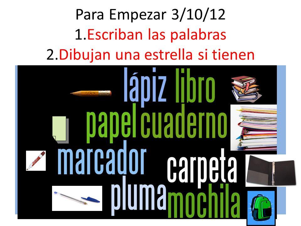 Para Empezar 3/10/12 1.Escriban las palabras 2.Dibujan una estrella si tienen ¿Qué materiales necesitas para la clase de español.