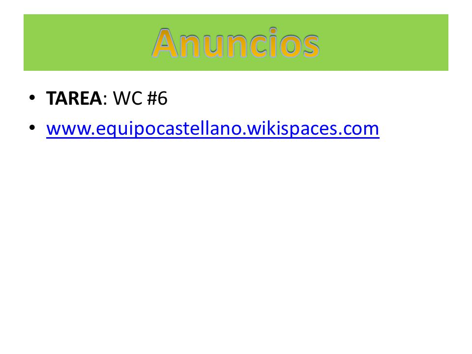 TAREA: WC #6 www.equipocastellano.wikispaces.com