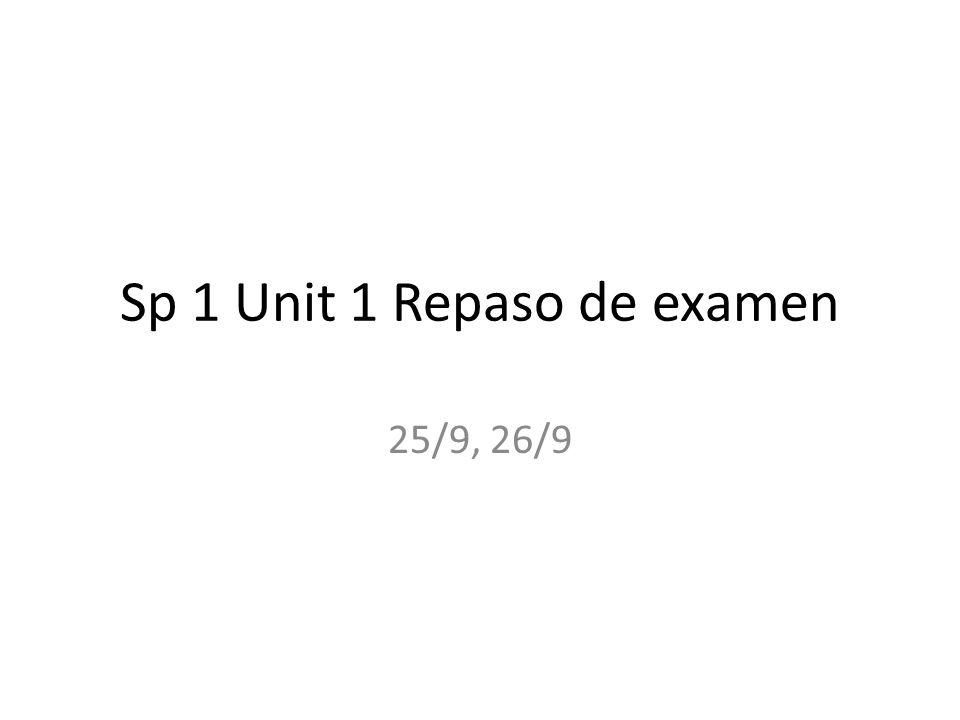 Sp 1 Unit 1 Repaso de examen 25/9, 26/9