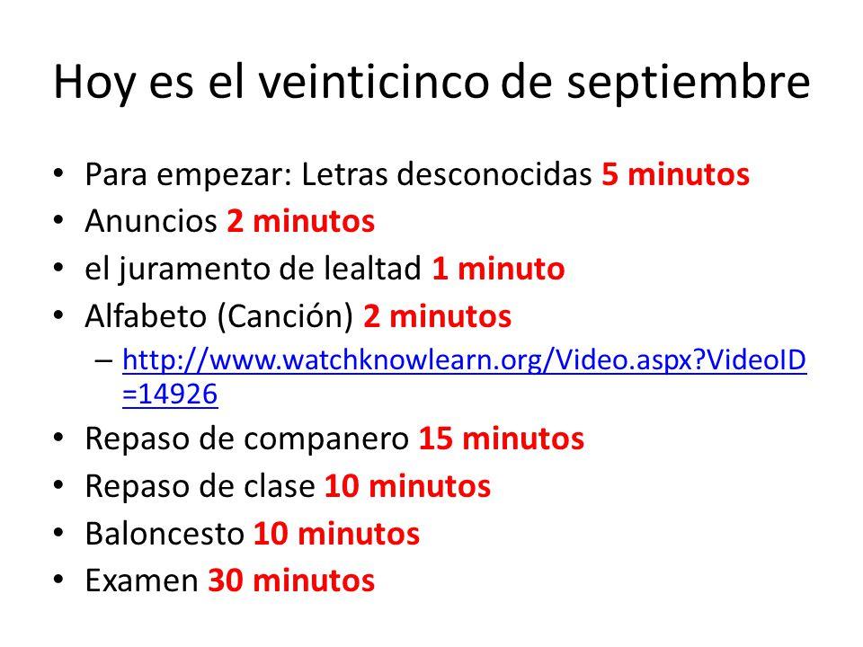 Hoy es el veinticinco de septiembre Para empezar: Letras desconocidas 5 minutos Anuncios 2 minutos el juramento de lealtad 1 minuto Alfabeto (Canción)