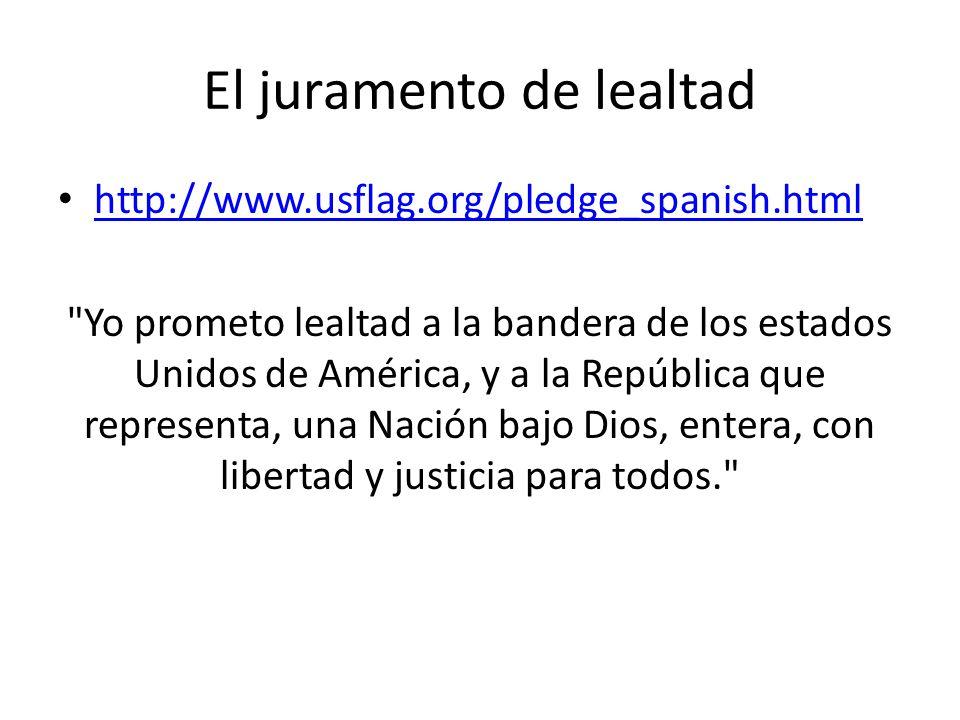 El juramento de lealtad http://www.usflag.org/pledge_spanish.html