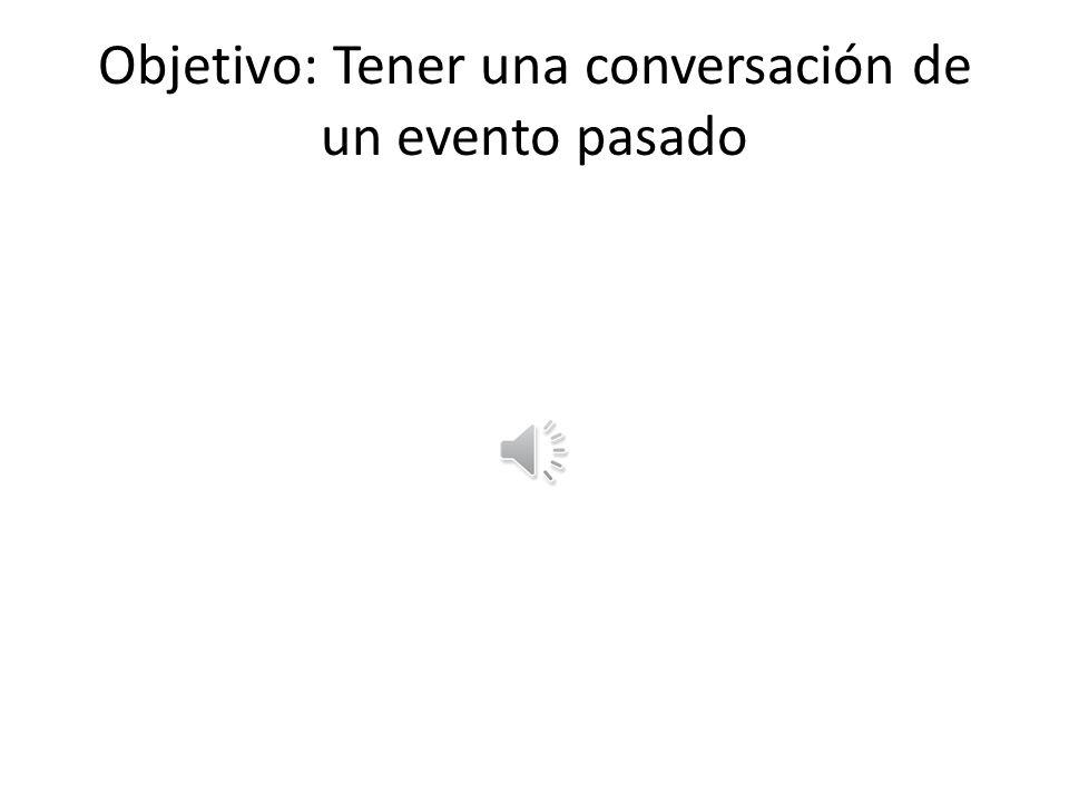 Objetivo: Tener una conversación de un evento pasado