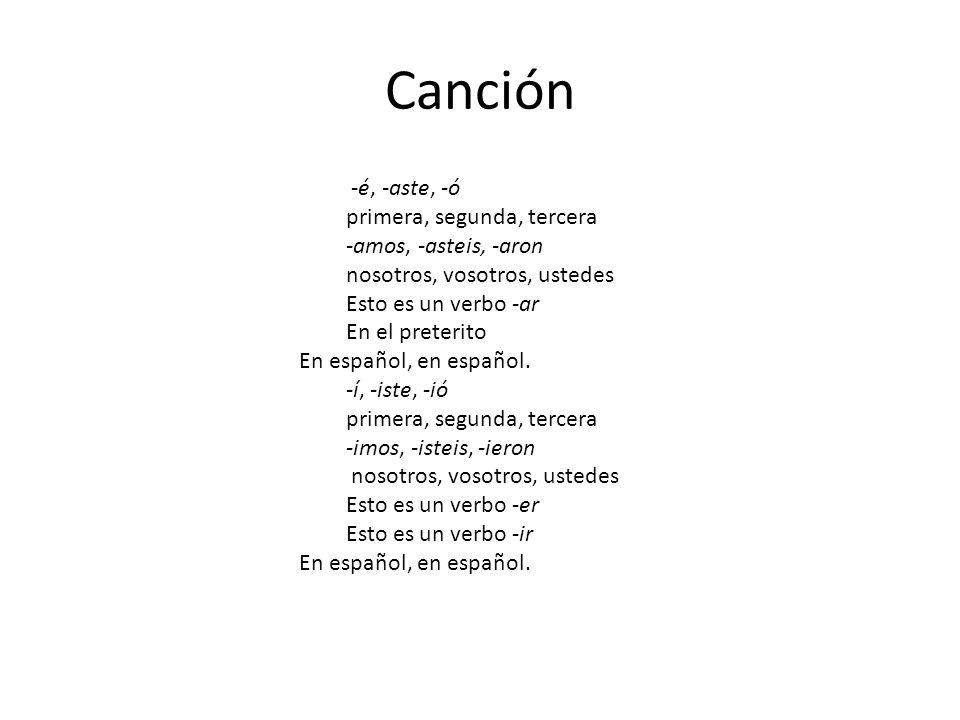 Canción -é, -aste, -ó primera, segunda, tercera -amos, -asteis, -aron nosotros, vosotros, ustedes Esto es un verbo -ar En el preterito En español, en español.