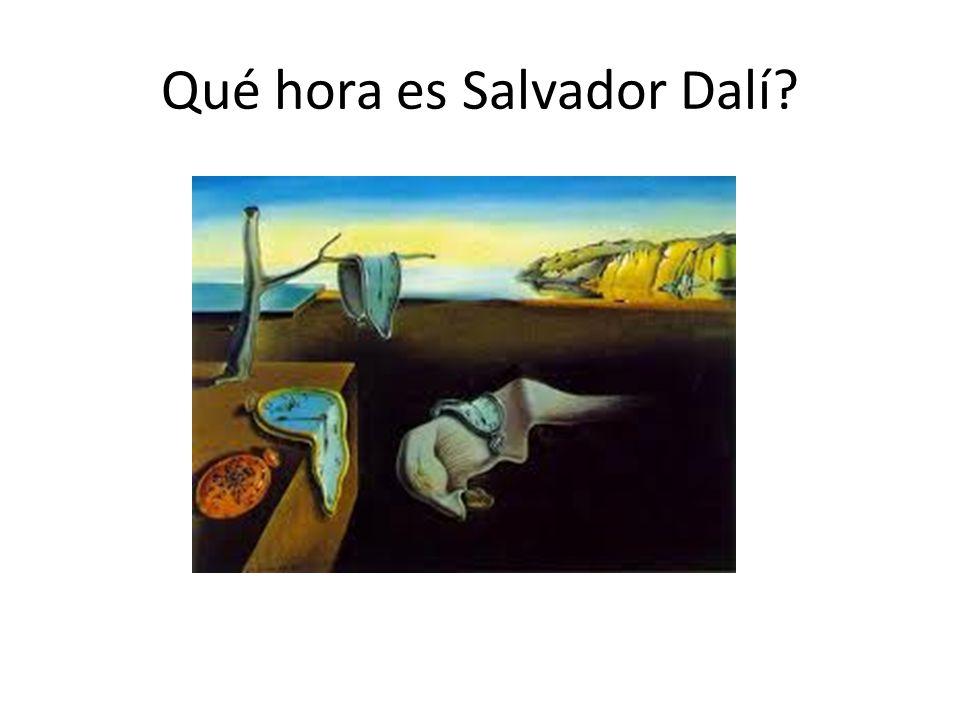 Qué hora es Salvador Dalí?