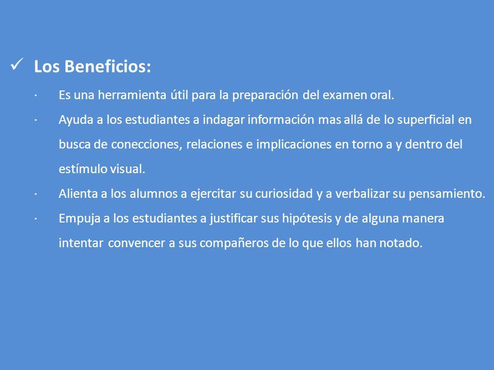 Los Beneficios: ·Es una herramienta útil para la preparación del examen oral. ·Ayuda a los estudiantes a indagar información mas allá de lo superficia